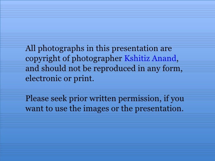 All photographs in this presentation are copyright of photographer  Kshitiz Anand ,  and should not be reproduced in any f...