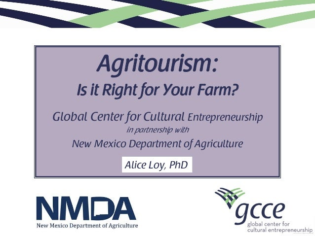 Agritourism: Is it Right for Your Farm? Global Center for Cultural Entrepreneurship in partnership with  New Mexico Depart...