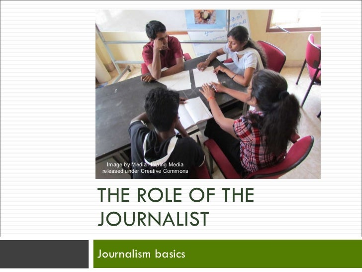 THE ROLE OF THE JOURNALIST Journalism basics Image by Media Helping Media released under Creative Commons