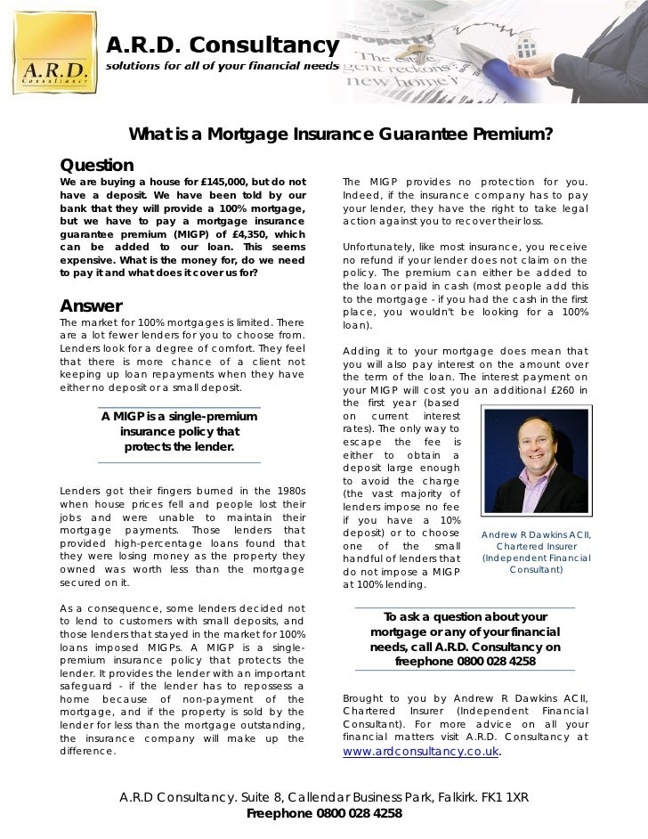 What is a Mortgage Insurance Guarantee Premium? Question We are buying a house for £145,000, but do not     The MIGP provi...