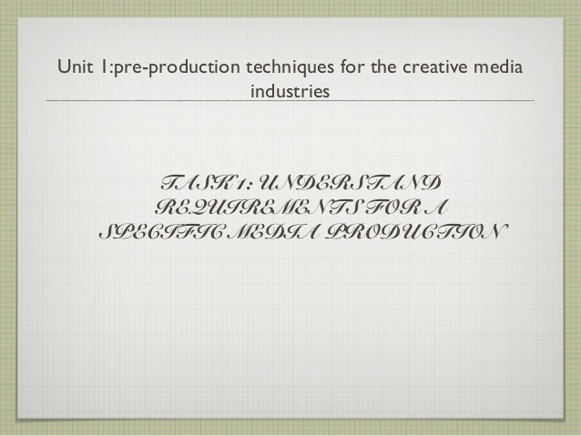 Unit 1:pre-production techniques for the creative media                       industries        TASK 1: UNDERSTAND        ...