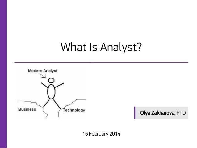 What Is Analyst?  Olya Zakharova, PhD  16 February 2014
