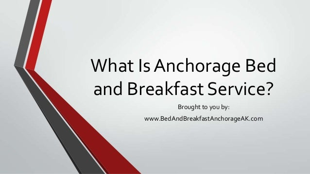 What Is Anchorage Bedand Breakfast Service?Brought to you by:www.BedAndBreakfastAnchorageAK.com