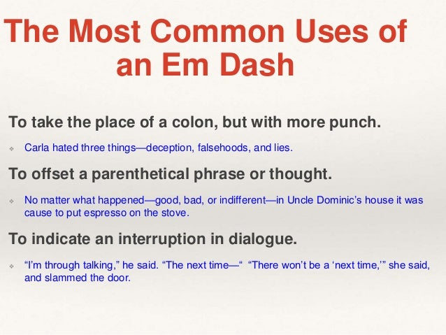use of dashes in writing Angela gibson, writing for the mla style center,  the em dash the ap, which does use em dashes, explains that these punctuation marks are used.