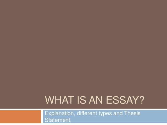 WHAT IS AN ESSAY? Explanation, different types and Thesis Statement.