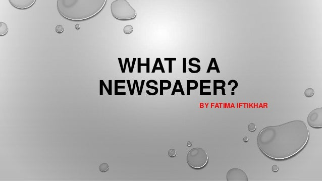WHAT IS ANEWSPAPER?BY FATIMA IFTIKHAR