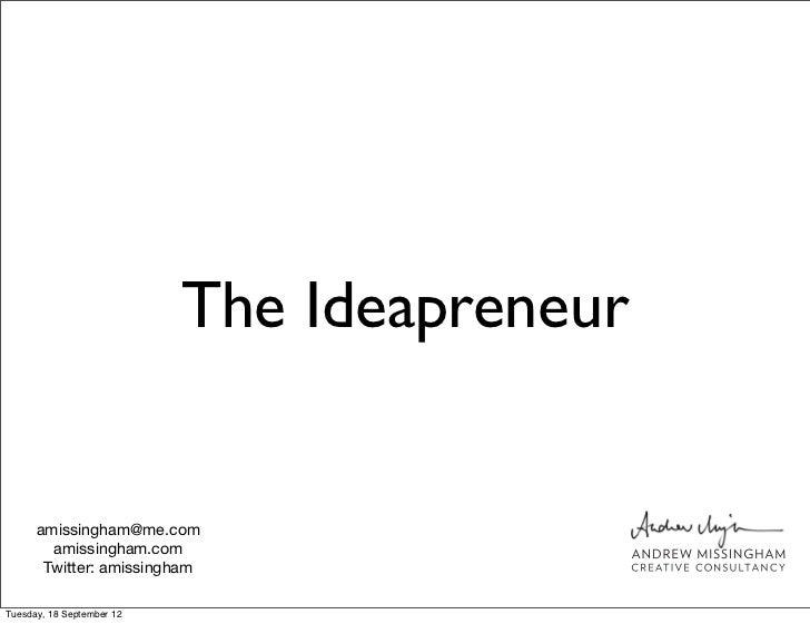 The Ideapreneur      amissingham@me.com        amissingham.com       Twitter: amissinghamTuesday, 18 September 12