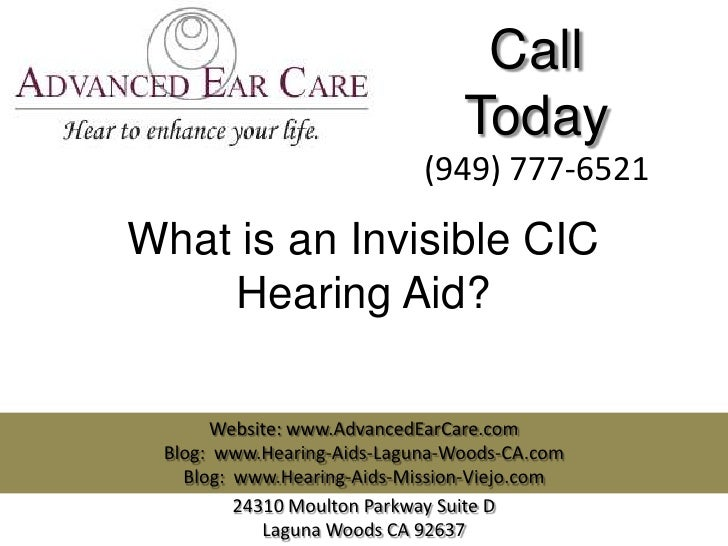 Call                                Today                            (949) 777-6521What is an Invisible CIC    Hearing Aid...