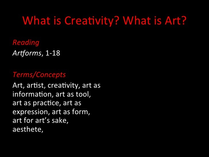 What	  is	  Crea+vity?	  What	  is	  Art?	  Reading	  Ar+orms,	  1-­‐18	  	  Terms/Concepts	  Art,	  ar+st,	  crea+vity,	 ...