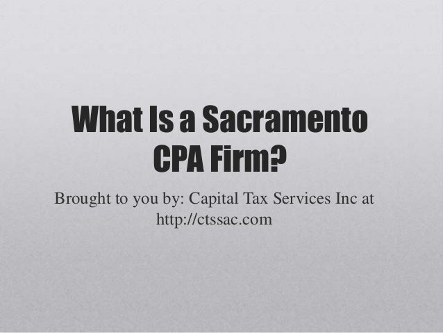 What Is a Sacramento CPA Firm? Brought to you by: Capital Tax Services Inc at http://ctssac.com