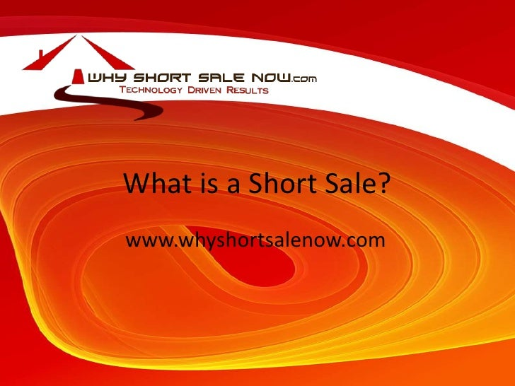 What is a Short Sale?<br />www.whyshortsalenow.com<br />