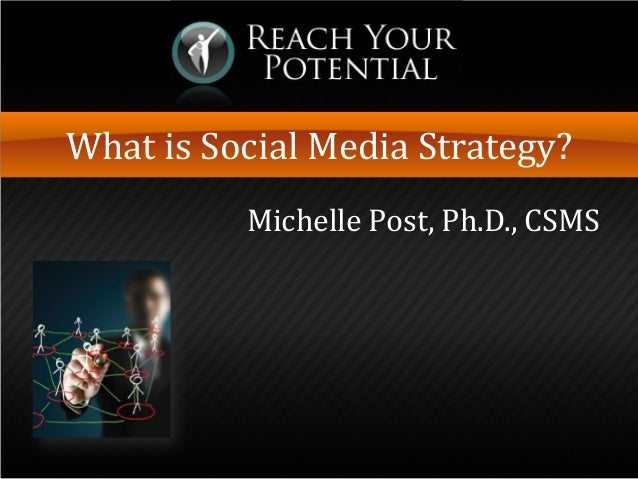 What is Social Media Strategy? Michelle Post, Ph.D., CSMS