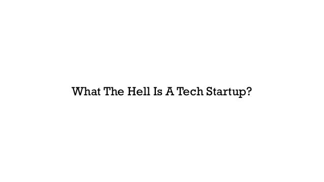 What The Hell Is A Tech Startup?