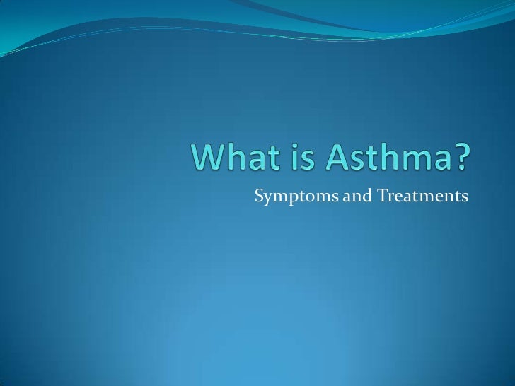 What is Asthma?<br />Symptoms and Treatments<br />