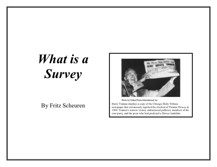 What is a SurveyBy Fritz Scheuren   Harry Truman displays a copy of the Chicago Daily Tribune                    newspaper...