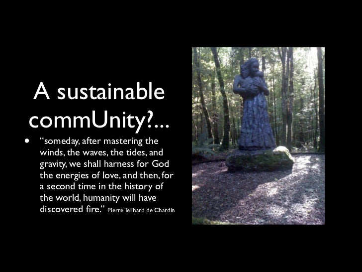 "A sustainablecommUnity?...•   ""someday, after mastering the    winds, the waves, the tides, and    gravity, we shall harne..."