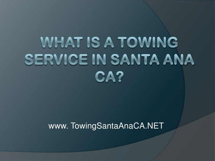 What Is a Towing Service in Santa Ana CA?<br />www. TowingSantaAnaCA.NET<br />