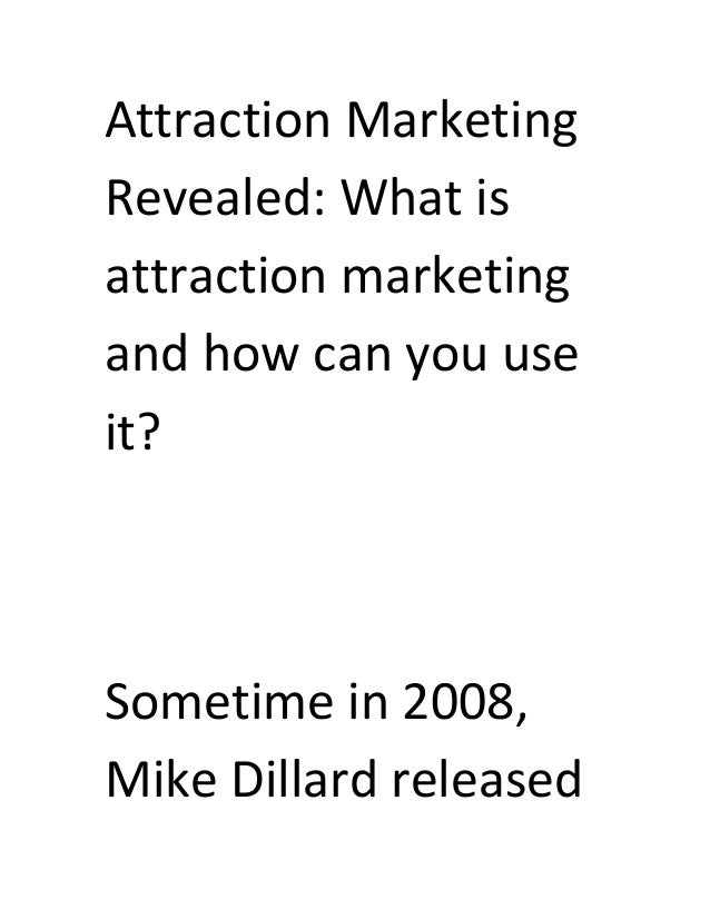 Attraction Marketing Revealed: What is attraction marketing and how can you use it?  Sometime in 2008, Mike Dillard releas...
