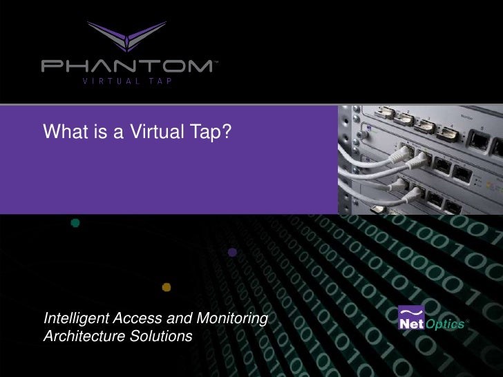 What is a Virtual Tap?Intelligent Access and MonitoringArchitecture Solutions