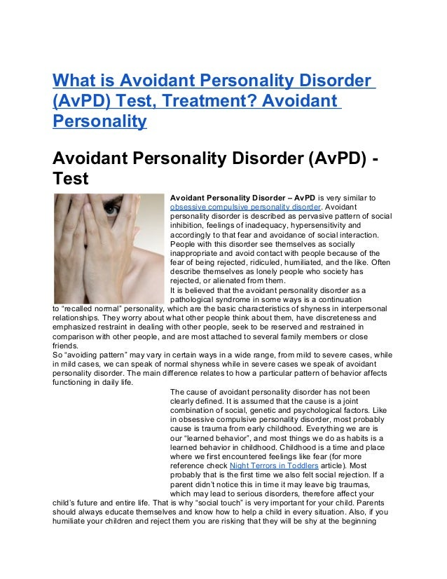 help for avoidant personality disorder What is avoidant personality disorder avoidant personality disorder (avpd) is a real and serious mood disorder most of avpd is caused by trauma.