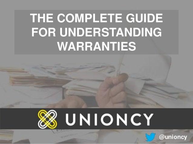 THE COMPLETE GUIDE FOR UNDERSTANDING WARRANTIES @unioncy