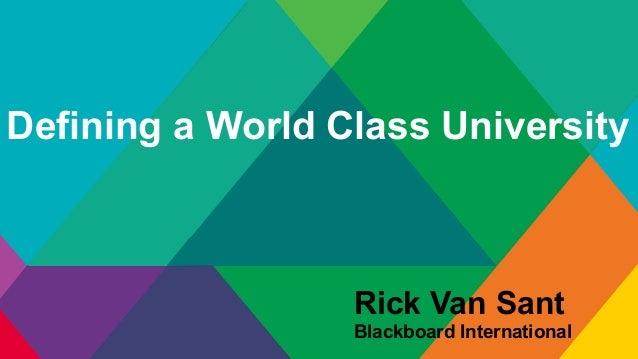 Defining a World Class University  Rick Van Sant Blackboard International