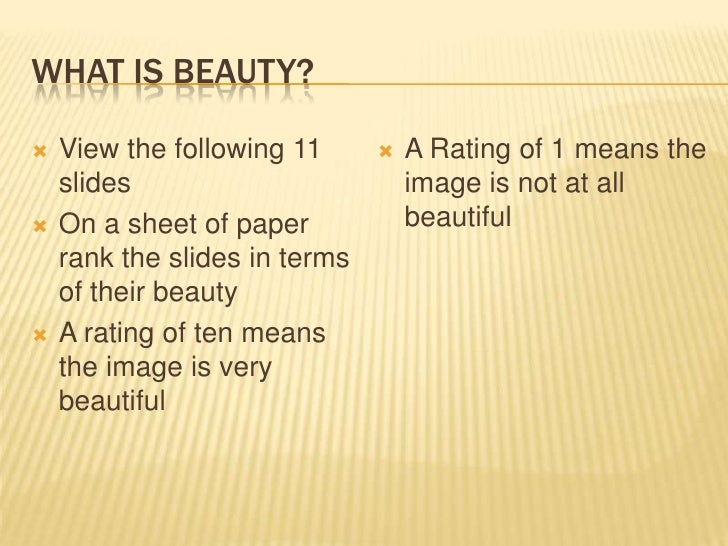 What is Beauty?<br />View the following 11 slides<br />On a sheet of paper rank the slides in terms of their beauty<br />A...