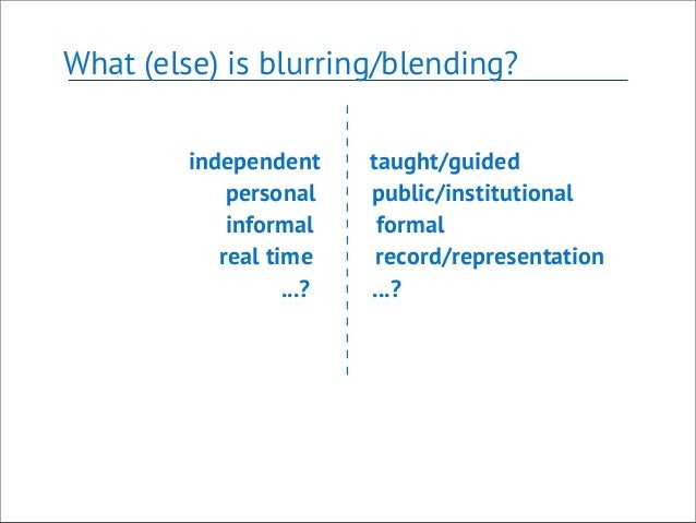 independent learning formal and informal ways The above two definitions suggest seeing the two ways of achieving learning the influence of the two independent comparing perceived formal and informal.