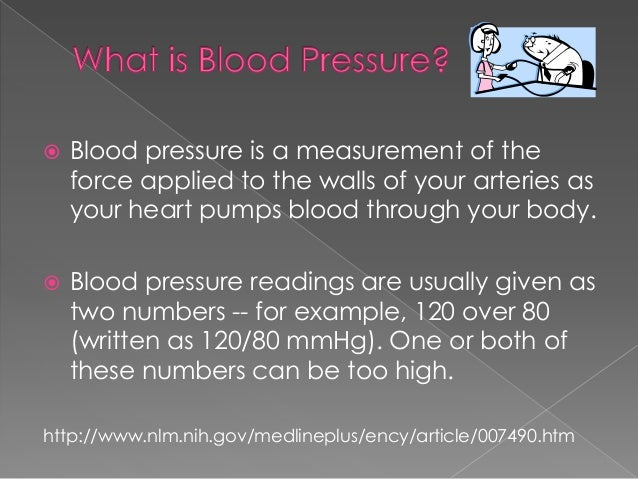   Blood pressure is a measurement of the force applied to the walls of your arteries as your heart pumps blood through yo...