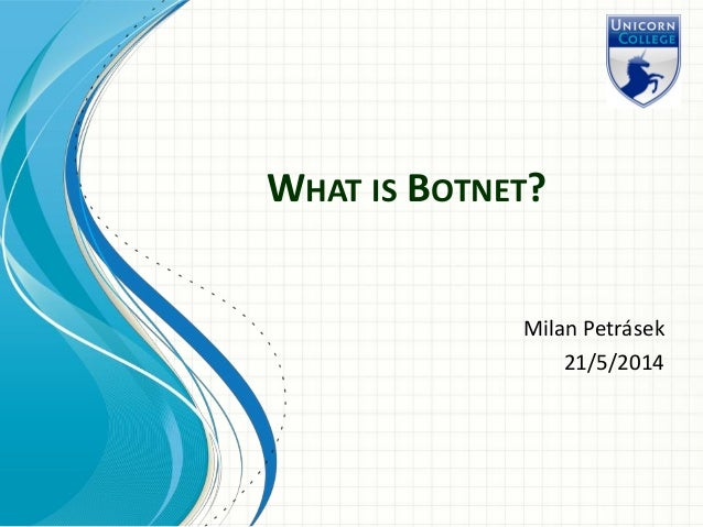 WHAT IS BOTNET? Milan Petrásek 21/5/2014