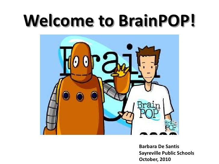 Welcome to BrainPOP!<br />Barbara De Santis<br />Sayreville Public Schools<br />October, 2010<br />