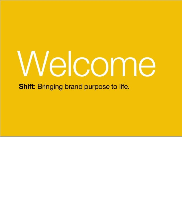Welcome Shift: Bringing brand purpose to life.