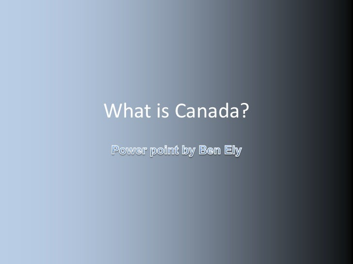 What is Canada?<br />Power point by Ben Ely<br />