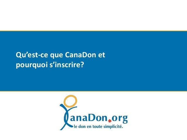 Qu'est-ce-que CanaDon et pourquoi s'inscrire?