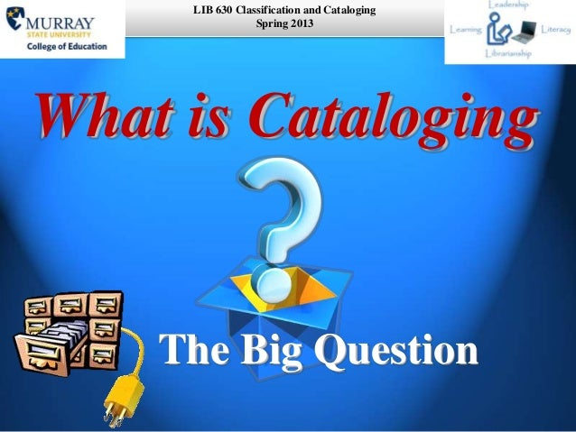 What is cataloging?  The Big Question