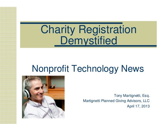 Charity Registration Demystified Nonprofit Technology News Tony Martignetti, Esq. Martignetti Planned Giving Advisors, LLC...