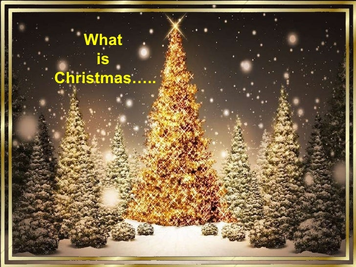 What  is  Christmas…..