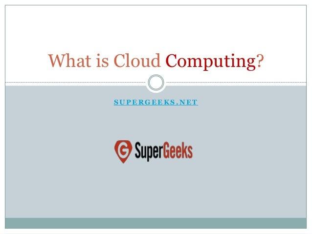 What is Cloud Computing? SUPERGEEKS.NET