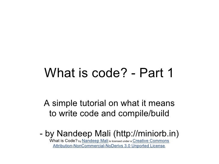 What is code? - Part 1 A simple tutorial on what it means  to write code and compile/build- by Nandeep Mali (http://minior...