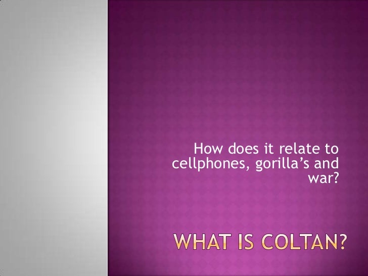 How does it relate tocellphones, gorilla's and                     war?