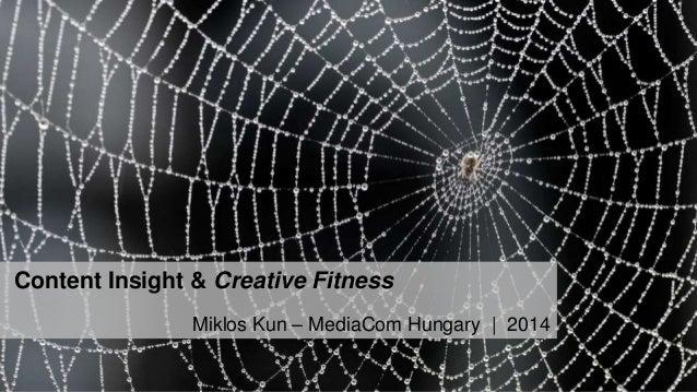 Content Insight & Creative Fitness Miklos Kun – MediaCom Hungary | 2014