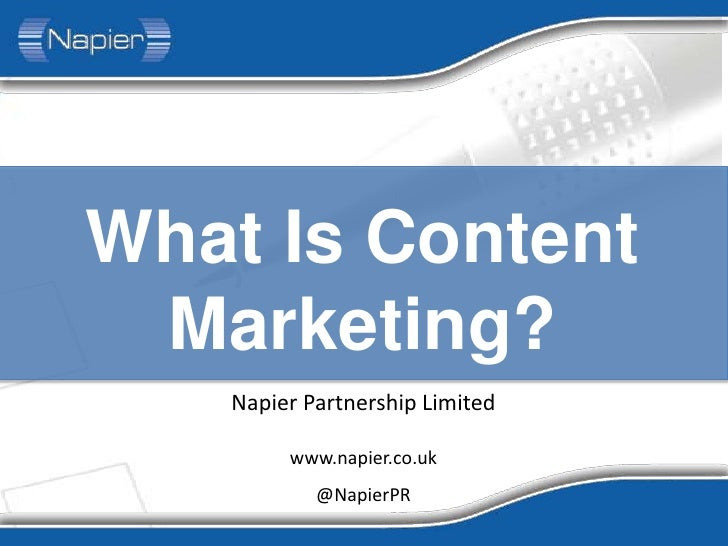 What Is Content Marketing?   Napier Partnership Limited        www.napier.co.uk           @NapierPR