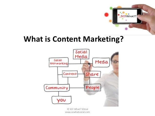 What is Content Marketing?           © SO! What? SOcial