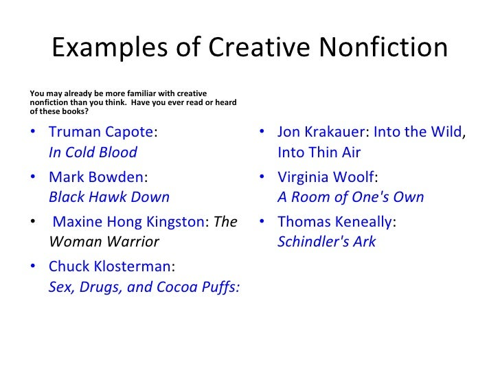 writing creative nonfiction Creative nonfiction (also known as literary nonfiction or narrative nonfiction) is a genre of writing that uses literary styles and techniques to create factually.