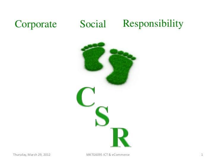 Corporate                 Social               ResponsibilityThursday, March 29, 2012    MKTG6095 ICT & eCommerce         ...