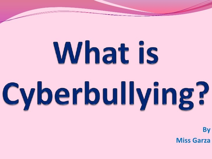 What is Cyberbullying?<br />By<br />Miss Garza<br />