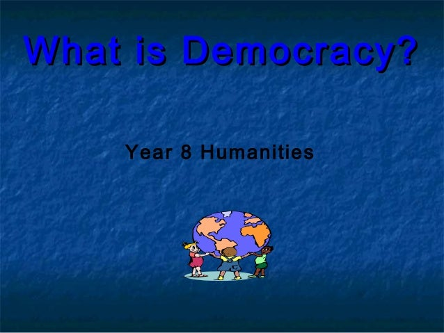 What is Democracy?What is Democracy? Year 8 Humanities