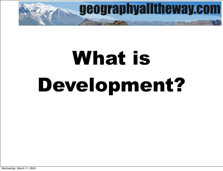 What is                             Development?    Wednesday, March 11, 2009