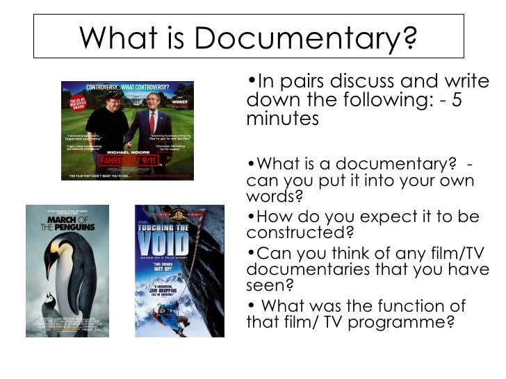 What is Documentary? <ul><li>In pairs discuss and write down the following: - 5 minutes </li></ul><ul><li>What is a docume...