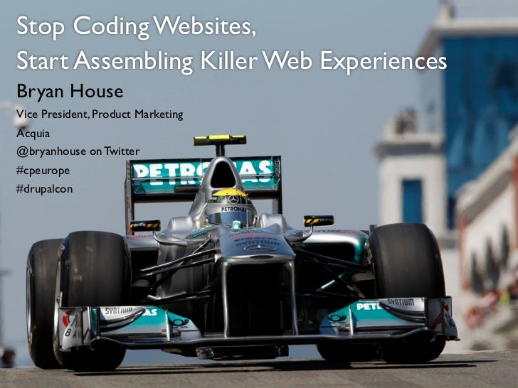 Stop Coding Websites,Start Assembling Killer Web ExperiencesBryan HouseVice President, Product MarketingAcquia@bryanhouse ...